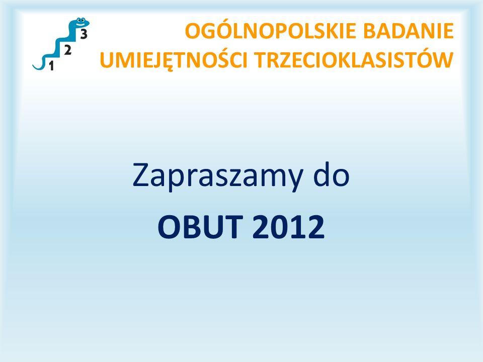 OGÓLNOPOLSKIE BADANIE UMIEJĘTNOŚCI TRZECIOKLASISTÓW Zapraszamy do OBUT 2012