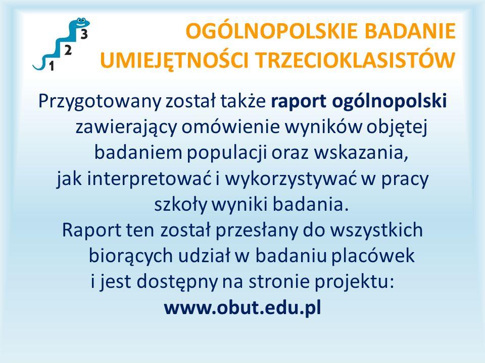 OGÓLNOPOLSKIE BADANIE UMIEJĘTNOŚCI TRZECIOKLASISTÓW Przygotowany został także raport ogólnopolski zawierający omówienie wyników objętej badaniem populacji oraz wskazania, jak interpretować i wykorzystywać w pracy szkoły wyniki badania.