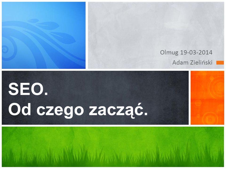 Olmug 19-03-2014 Adam Zieliński SEO. Od czego zacząć.