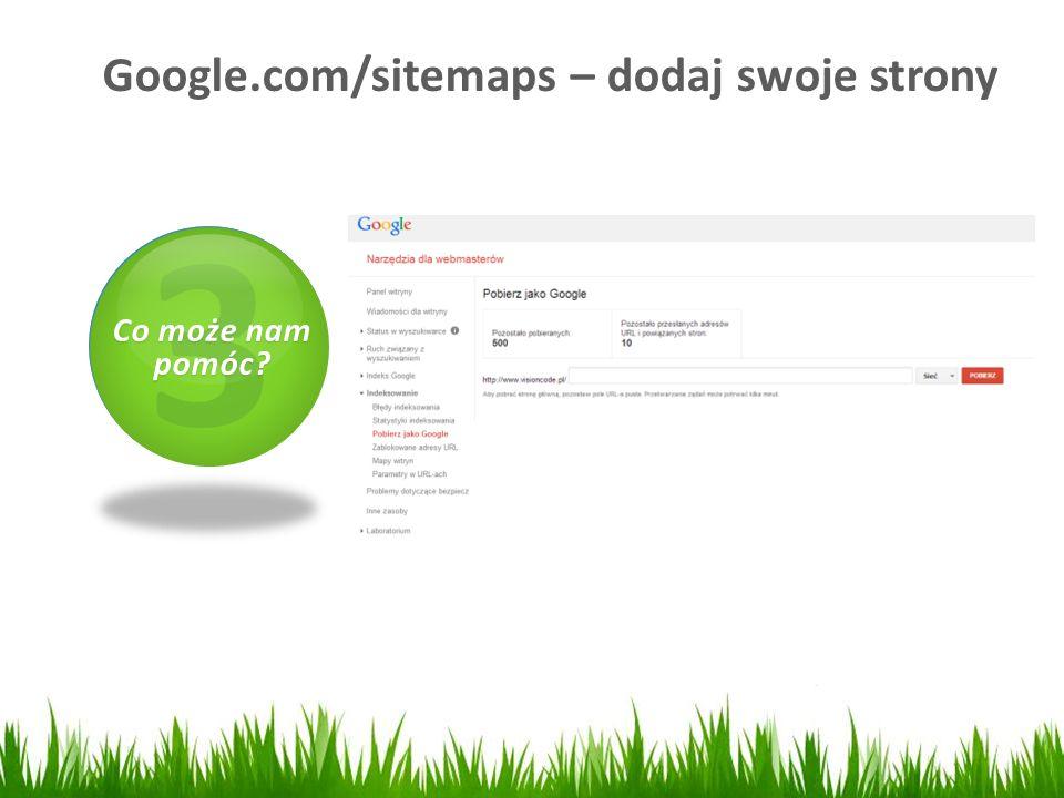 Google.com/sitemaps – dodaj swoje strony 1 Czym jest SEO? 2 Jak to zrobić? zrobić? 3 Co może nam pomóc?