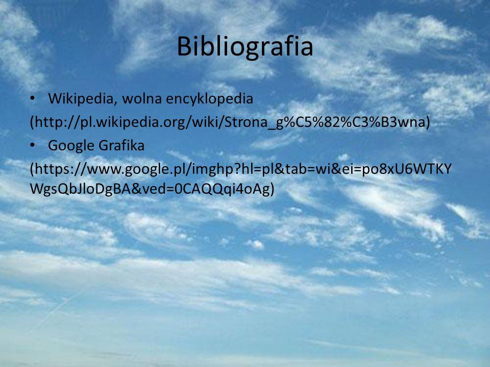 Bibliografia Wikipedia, wolna encyklopedia (http://pl.wikipedia.org/wiki/Strona_g%C5%82%C3%B3wna) Google Grafika (https://www.google.pl/imghp?hl=pl&tab=wi&ei=po8xU6WTKY WgsQbJloDgBA&ved=0CAQQqi4oAg)