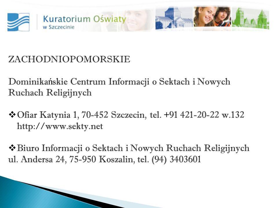 ZACHODNIOPOMORSKIE Dominika ń skie Centrum Informacji o Sektach i Nowych Ruchach Religijnych Ofiar Katynia 1, 70-452 Szczecin, tel.