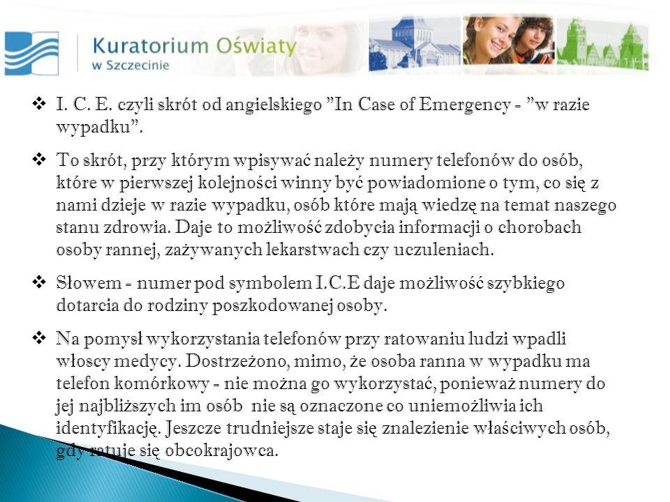 I.C. E. czyli skrót od angielskiego In Case of Emergency - w razie wypadku .