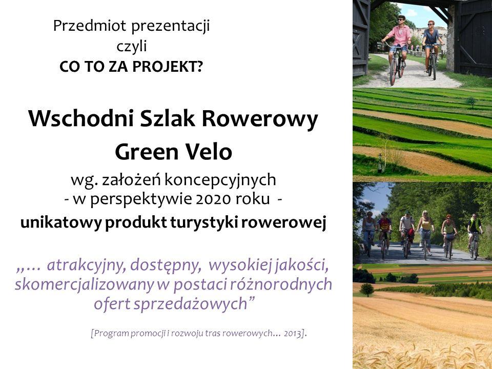 Wschodni Szlak Rowerowy Green Velo wg. założeń koncepcyjnych - w perspektywie 2020 roku - unikatowy produkt turystyki rowerowej … atrakcyjny, dostępny