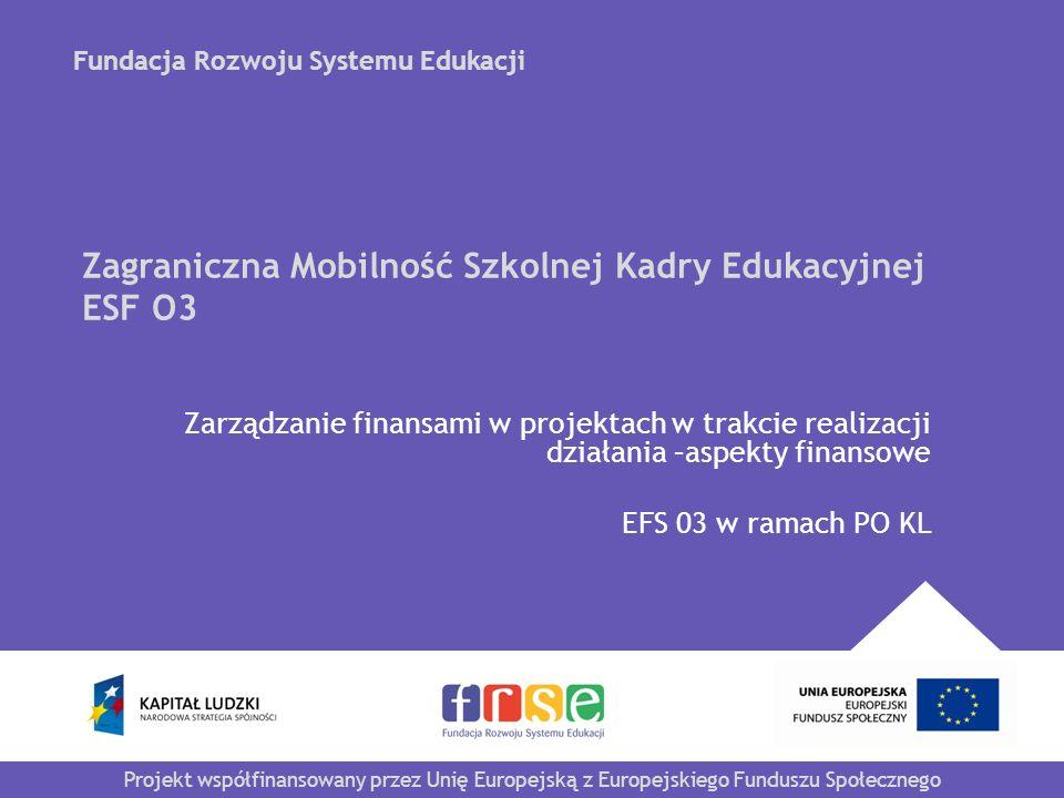 Fundacja Rozwoju Systemu Edukacji | www.frse.org.pl SPIS TREŚCI: 1.Ogólne zasady finansowe 2.Polityka kursowa 3.Kategorie budżetowe 4.Dokumentacja projektu 5.