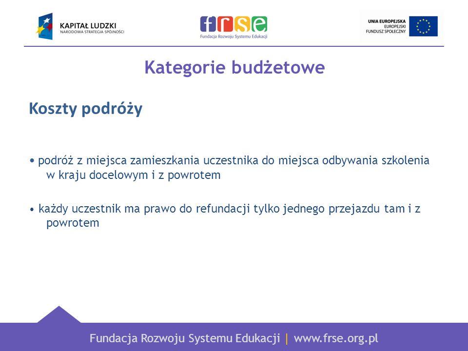 Fundacja Rozwoju Systemu Edukacji   www.frse.org.pl Kategorie budżetowe Koszty podróży podróż z miejsca zamieszkania uczestnika do miejsca odbywania s