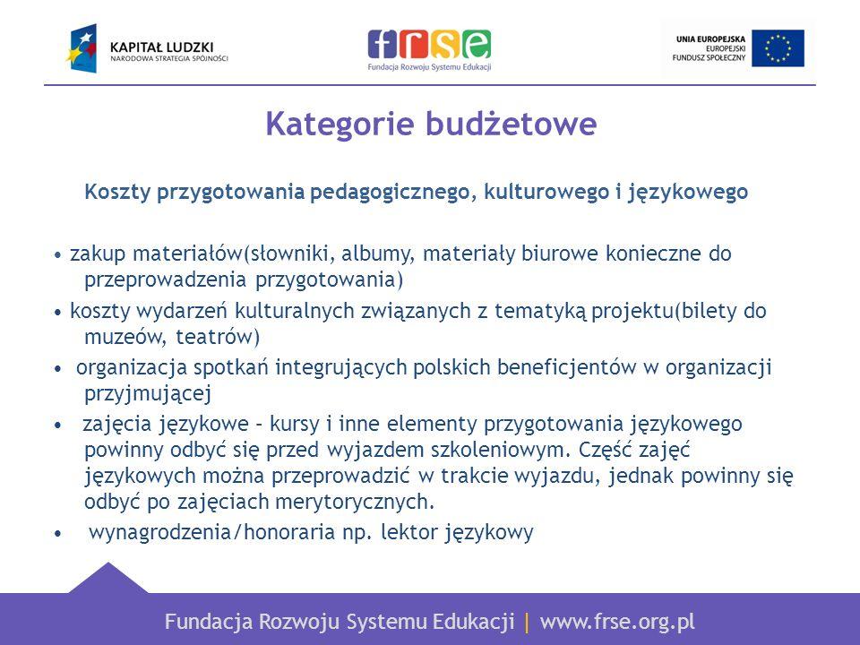 Fundacja Rozwoju Systemu Edukacji   www.frse.org.pl Kategorie budżetowe Koszty przygotowania pedagogicznego, kulturowego i językowego zakup materiałów