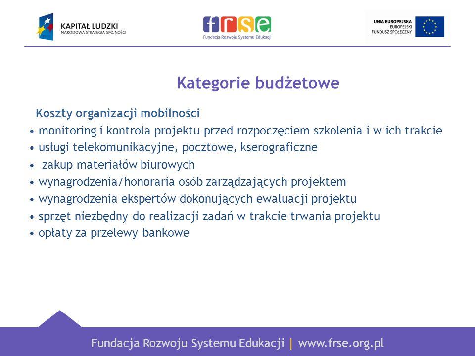Fundacja Rozwoju Systemu Edukacji   www.frse.org.pl Kategorie budżetowe Koszty organizacji mobilności monitoring i kontrola projektu przed rozpoczęcie