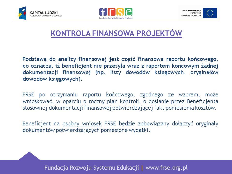 Fundacja Rozwoju Systemu Edukacji   www.frse.org.pl KONTROLA FINANSOWA PROJEKTÓW Podstawą do analizy finansowej jest część finansowa raportu końcowego
