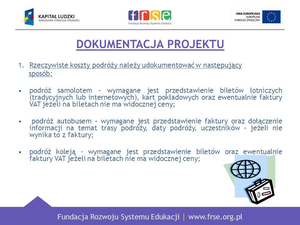 Fundacja Rozwoju Systemu Edukacji   www.frse.org.pl DOKUMENTACJA PROJEKTU 1.Rzeczywiste koszty podróży należy udokumentować w następujący sposób: podr