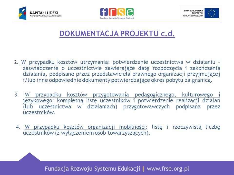 Fundacja Rozwoju Systemu Edukacji   www.frse.org.pl DOKUMENTACJA PROJEKTU c.d. 2. W przypadku kosztów utrzymania: potwierdzenie uczestnictwa w działan