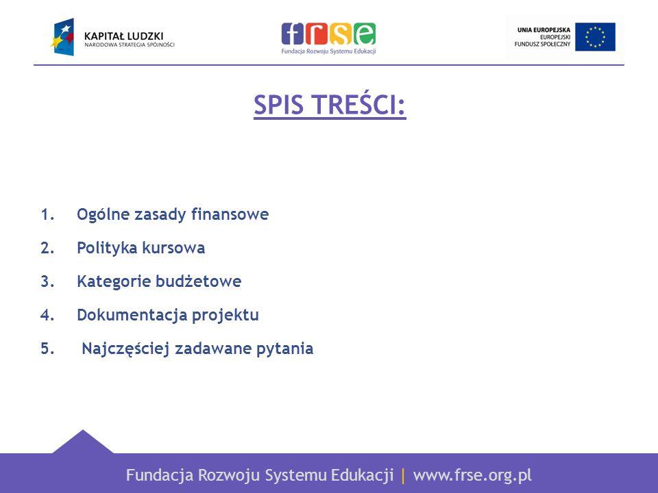 Fundacja Rozwoju Systemu Edukacji   www.frse.org.pl SPIS TREŚCI: 1.Ogólne zasady finansowe 2.Polityka kursowa 3.Kategorie budżetowe 4.Dokumentacja pro