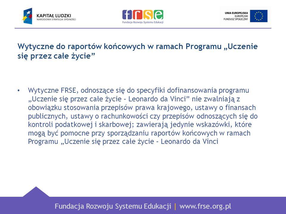 Fundacja Rozwoju Systemu Edukacji   www.frse.org.pl Wytyczne do raportów końcowych w ramach Programu Uczenie się przez całe życie Wytyczne FRSE, odnos