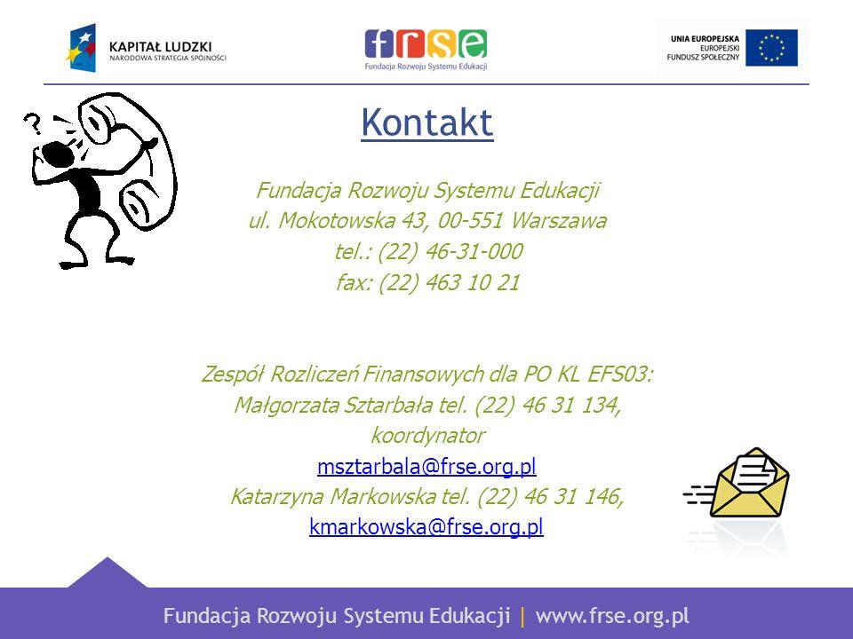 Fundacja Rozwoju Systemu Edukacji   www.frse.org.pl Kontakt Fundacja Rozwoju Systemu Edukacji ul. Mokotowska 43, 00-551 Warszawa tel.: (22) 46-31-000
