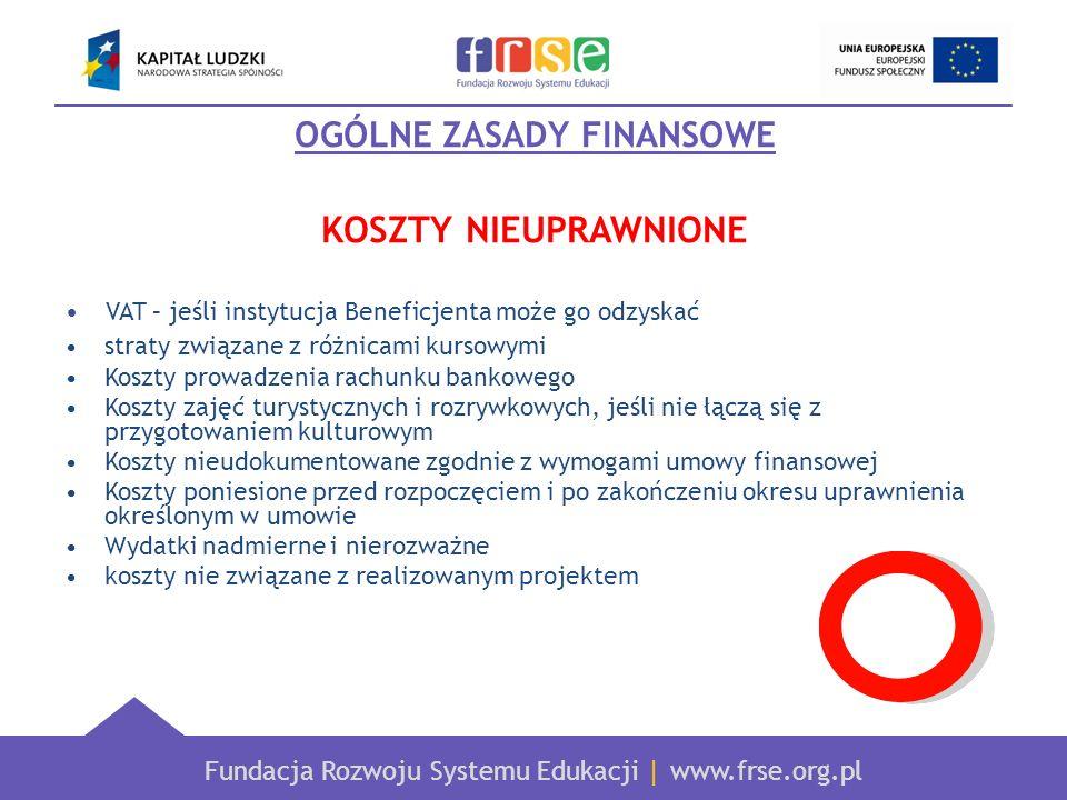 Fundacja Rozwoju Systemu Edukacji   www.frse.org.pl OGÓLNE ZASADY FINANSOWE KOSZTY NIEUPRAWNIONE VAT – jeśli instytucja Beneficjenta może go odzyskać