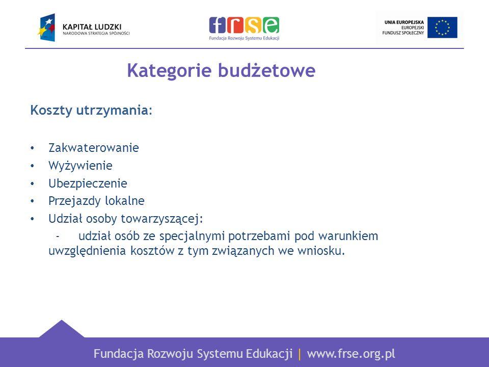 Fundacja Rozwoju Systemu Edukacji   www.frse.org.pl Kategorie budżetowe Koszty utrzymania: Zakwaterowanie Wyżywienie Ubezpieczenie Przejazdy lokalne U