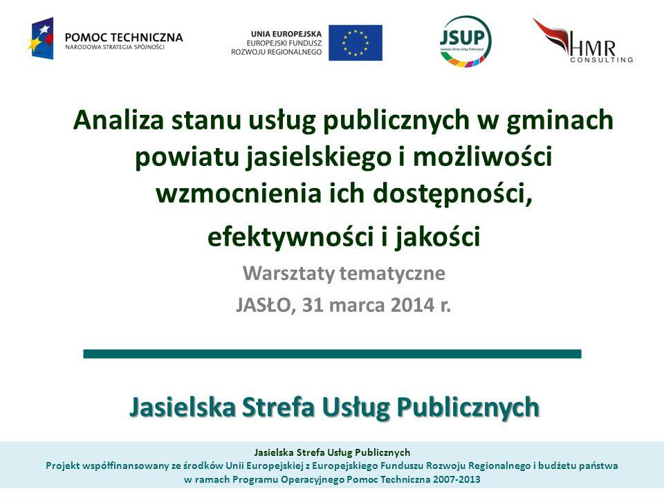 Jasielska Strefa Usług Publicznych Analiza stanu usług publicznych w gminach powiatu jasielskiego i możliwości wzmocnienia ich dostępności, efektywnoś