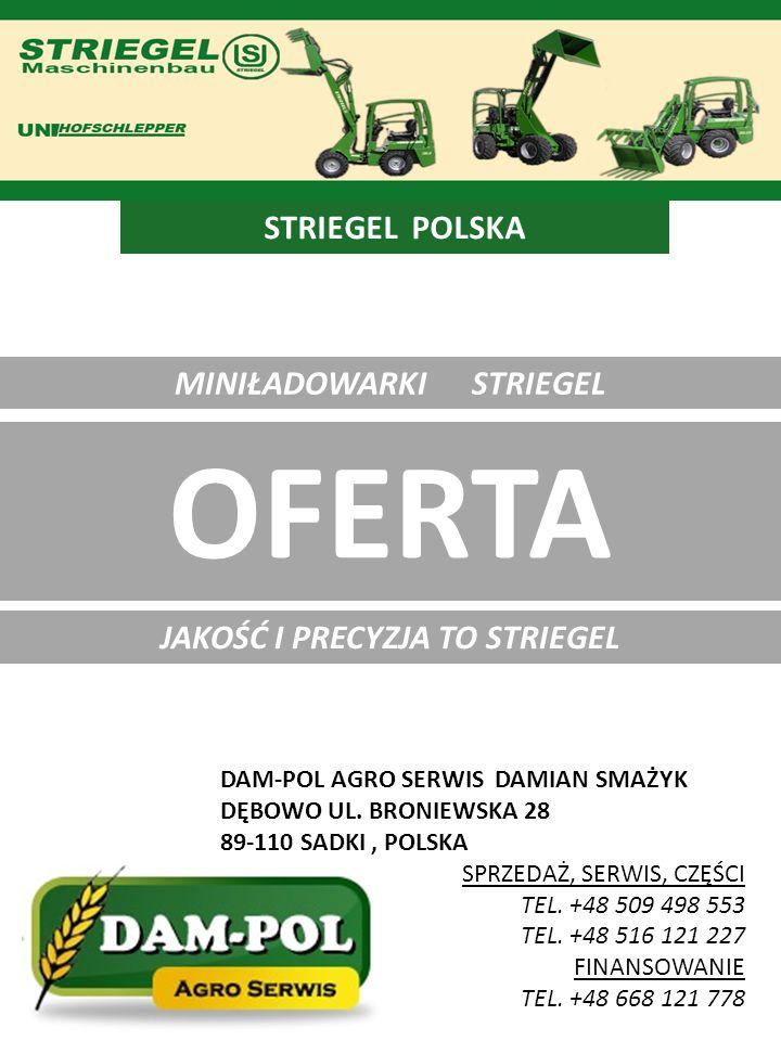 MINIŁADOWARKI STRIEGEL OFERTA DAM-POL AGRO SERWIS DAMIAN SMAŻYK DĘBOWO UL. BRONIEWSKA 28 89-110 SADKI, POLSKA SPRZEDAŻ, SERWIS, CZĘŚCI TEL. +48 509 49