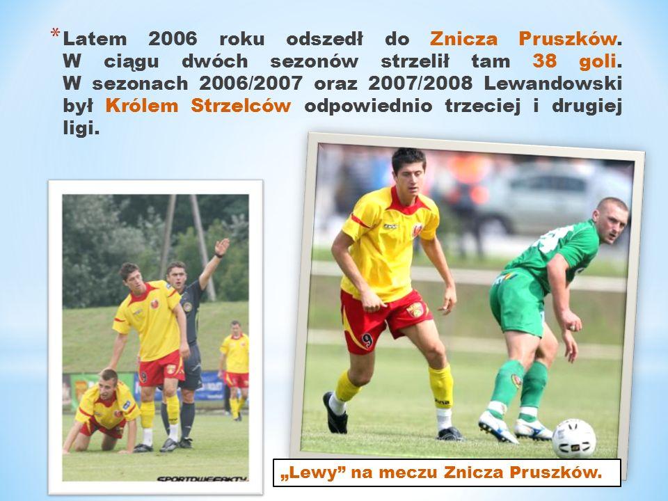 * Latem 2006 roku odszedł do Znicza Pruszków. W ciągu dwóch sezonów strzelił tam 38 goli. W sezonach 2006/2007 oraz 2007/2008 Lewandowski był Królem S