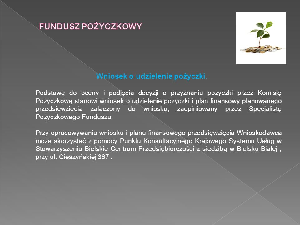 Wniosek o udzielenie pożyczki. Podstawę do oceny i podjęcia decyzji o przyznaniu pożyczki przez Komisję Pożyczkową stanowi wniosek o udzielenie pożycz