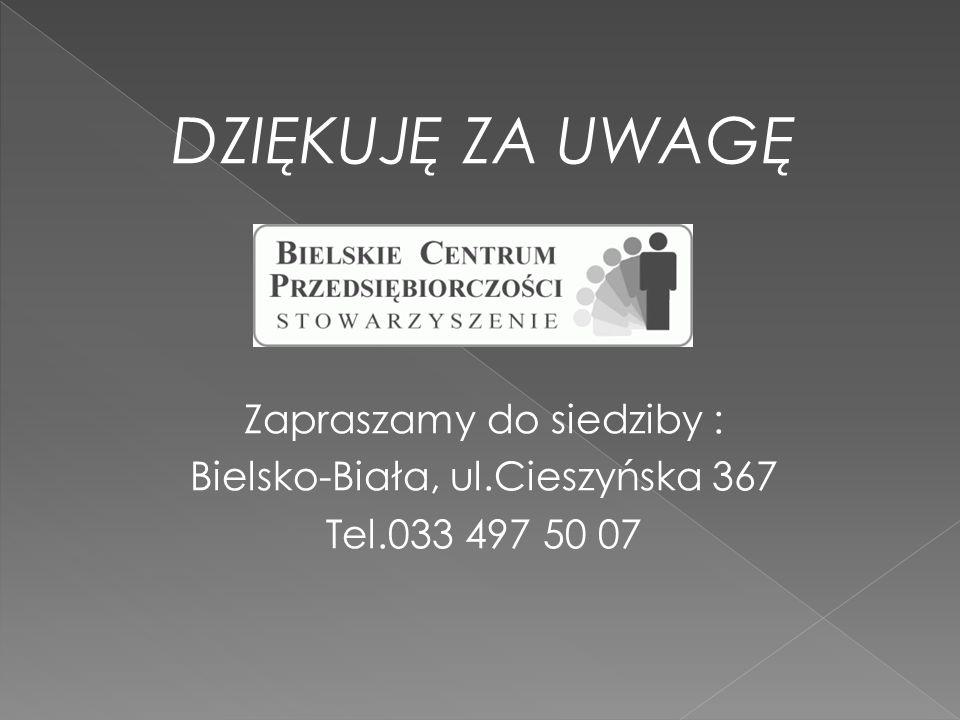 DZIĘKUJĘ ZA UWAGĘ Zapraszamy do siedziby : Bielsko-Biała, ul.Cieszyńska 367 Tel.033 497 50 07