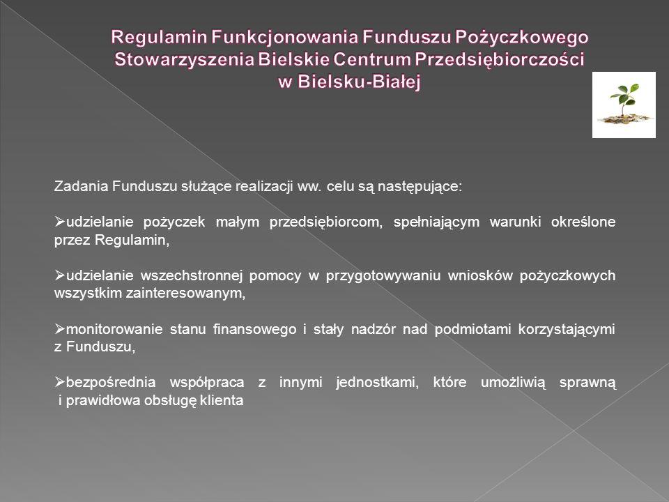 Zadania Funduszu służące realizacji ww. celu są następujące: udzielanie pożyczek małym przedsiębiorcom, spełniającym warunki określone przez Regulamin