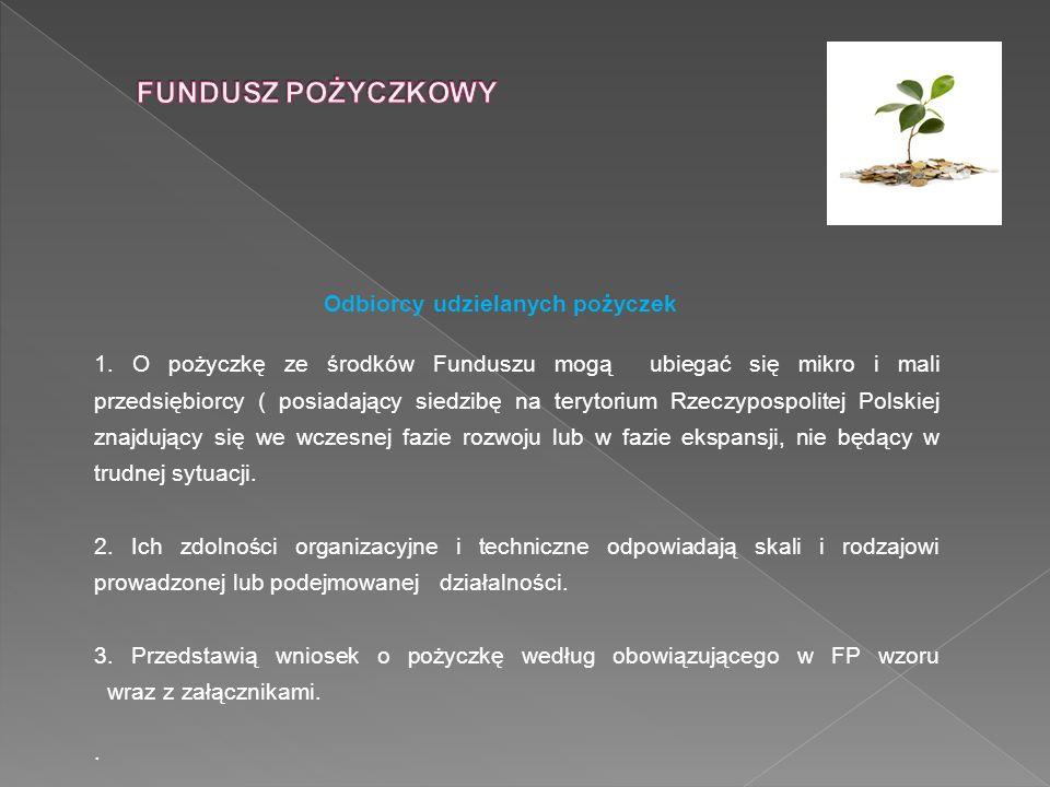 Odbiorcy udzielanych pożyczek 1. O pożyczkę ze środków Funduszu mogą ubiegać się mikro i mali przedsiębiorcy ( posiadający siedzibę na terytorium Rzec