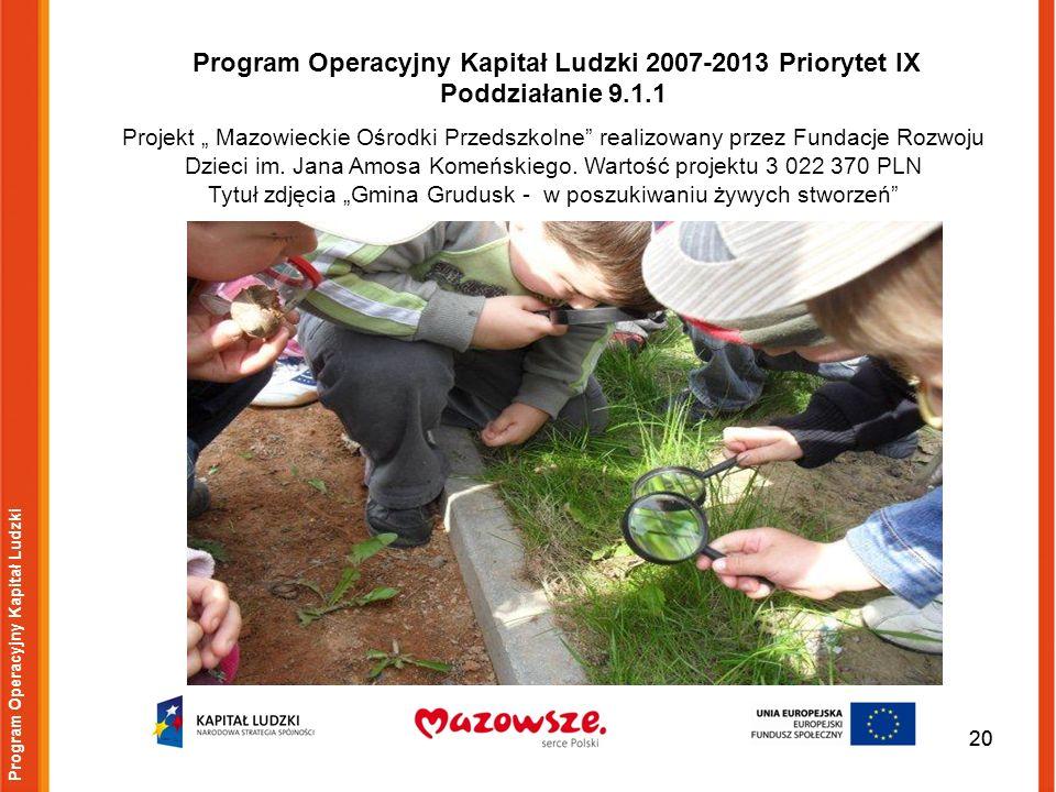 20 Program Operacyjny Kapitał Ludzki Program Operacyjny Kapitał Ludzki 2007-2013 Priorytet IX Poddziałanie 9.1.1 Projekt Mazowieckie Ośrodki Przedszko