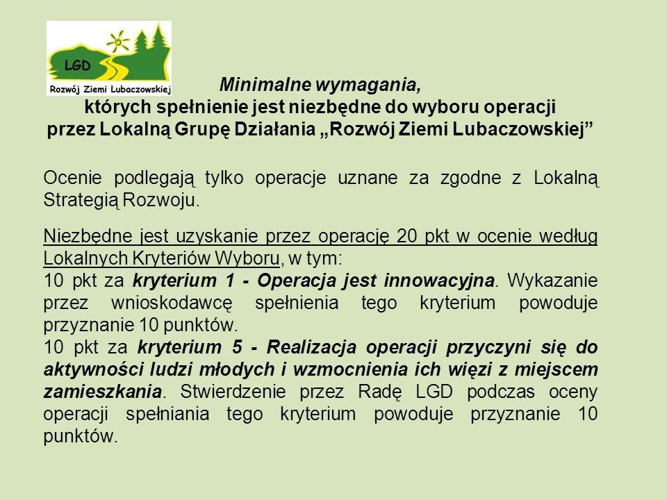 Minimalne wymagania, których spełnienie jest niezbędne do wyboru operacji przez Lokalną Grupę Działania Rozwój Ziemi Lubaczowskiej Ocenie podlegają tylko operacje uznane za zgodne z Lokalną Strategią Rozwoju.