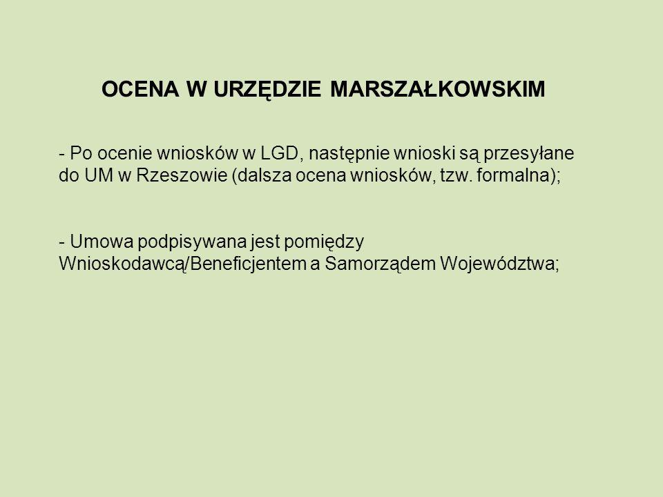 OCENA W URZĘDZIE MARSZAŁKOWSKIM - Po ocenie wniosków w LGD, następnie wnioski są przesyłane do UM w Rzeszowie (dalsza ocena wniosków, tzw.