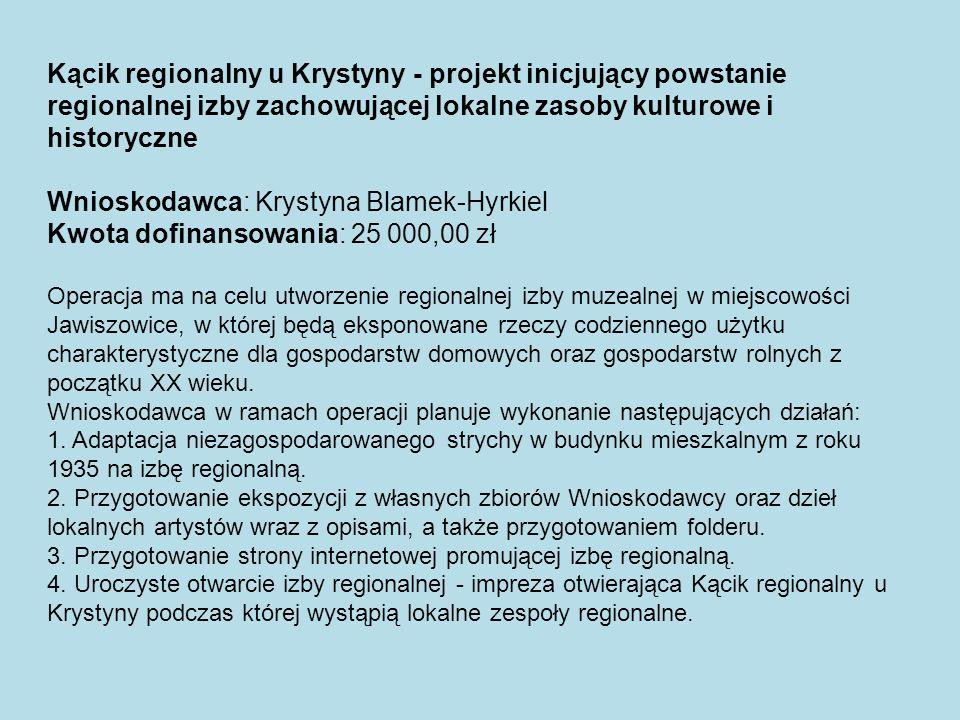 Kącik regionalny u Krystyny - projekt inicjujący powstanie regionalnej izby zachowującej lokalne zasoby kulturowe i historyczne Wnioskodawca: Krystyna