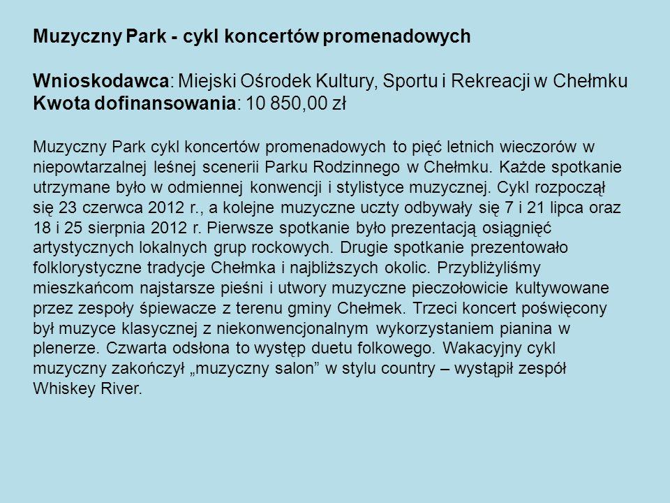 Muzyczny Park - cykl koncertów promenadowych Wnioskodawca: Miejski Ośrodek Kultury, Sportu i Rekreacji w Chełmku Kwota dofinansowania: 10 850,00 zł Mu