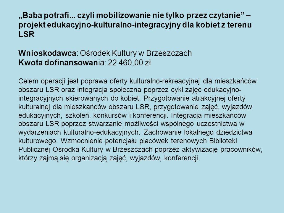 Baba potrafi... czyli mobilizowanie nie tylko przez czytanie – projekt edukacyjno-kulturalno-integracyjny dla kobiet z terenu LSR Wnioskodawca: Ośrode