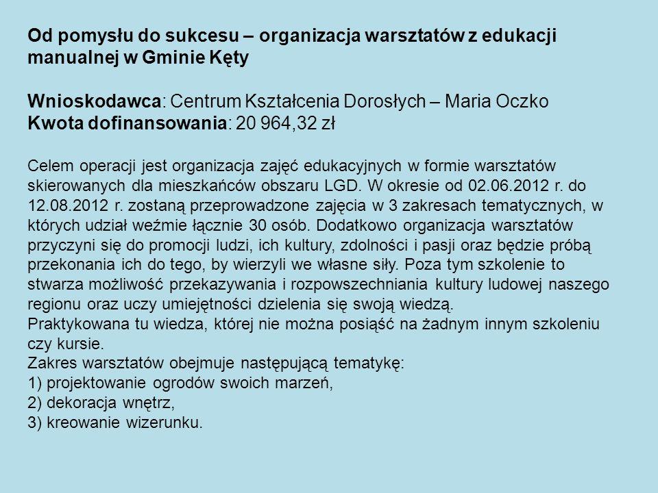 Od pomysłu do sukcesu – organizacja warsztatów z edukacji manualnej w Gminie Kęty Wnioskodawca: Centrum Kształcenia Dorosłych – Maria Oczko Kwota dofi