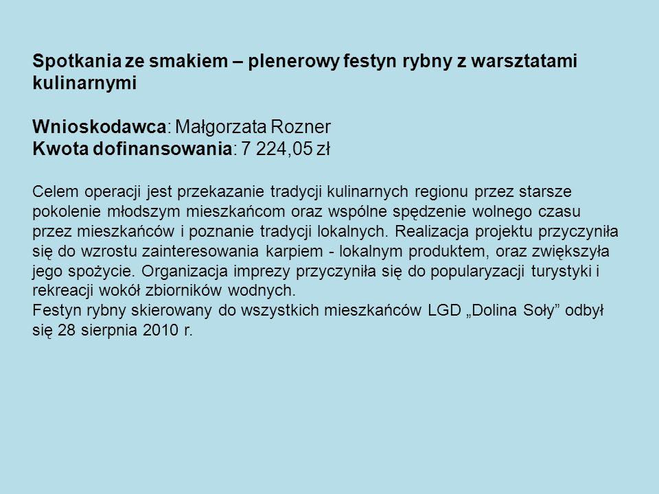 Spotkania ze smakiem – plenerowy festyn rybny z warsztatami kulinarnymi Wnioskodawca: Małgorzata Rozner Kwota dofinansowania: 7 224,05 zł Celem operac