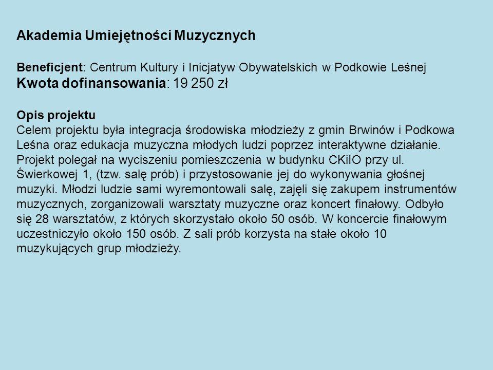 Akademia Umiejętności Muzycznych Beneficjent: Centrum Kultury i Inicjatyw Obywatelskich w Podkowie Leśnej Kwota dofinansowania: 19 250 zł Opis projekt