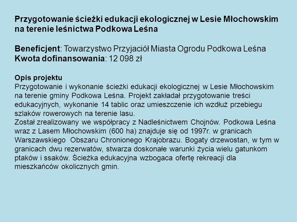 Przygotowanie ścieżki edukacji ekologicznej w Lesie Młochowskim na terenie leśnictwa Podkowa Leśna Beneficjent: Towarzystwo Przyjaciół Miasta Ogrodu P