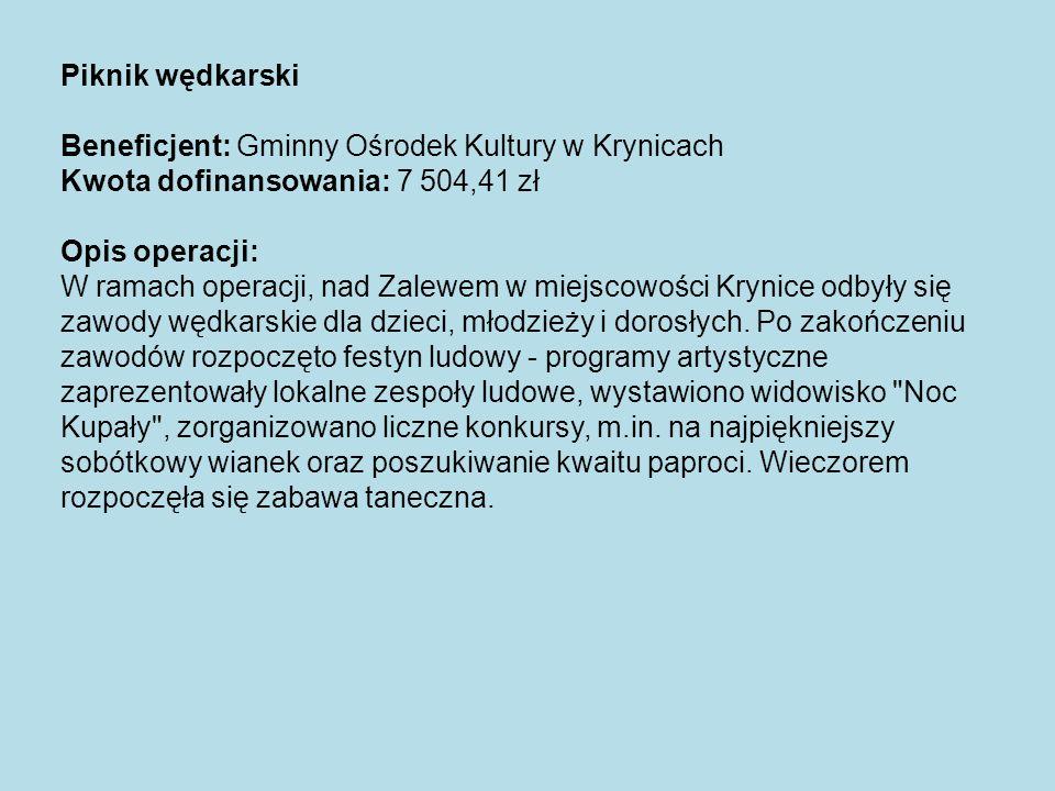 Piknik wędkarski Beneficjent: Gminny Ośrodek Kultury w Krynicach Kwota dofinansowania: 7 504,41 zł Opis operacji: W ramach operacji, nad Zalewem w mie
