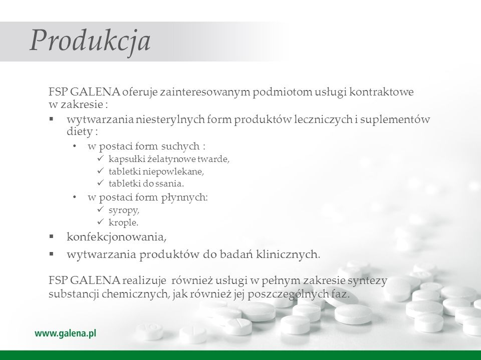Produkcja FSP GALENA oferuje zainteresowanym podmiotom usługi kontraktowe w zakresie : wytwarzania niesterylnych form produktów leczniczych i suplemen