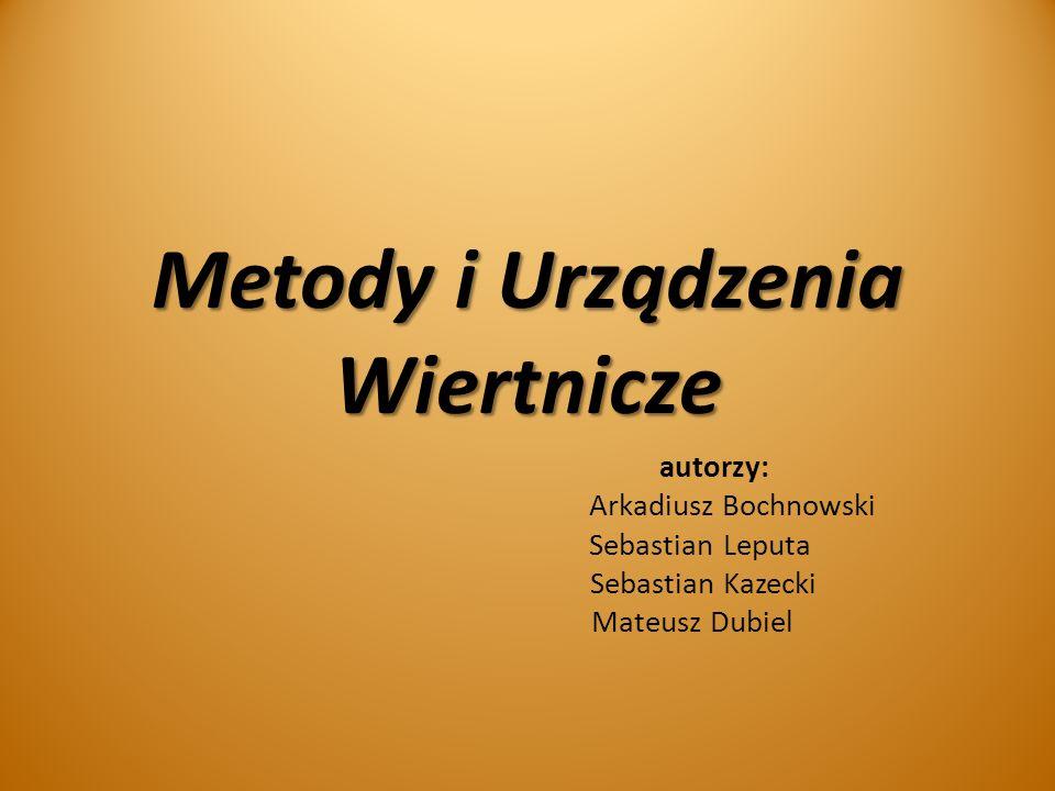 Metody i Urządzenia Wiertnicze autorzy: Arkadiusz Bochnowski Sebastian Leputa Sebastian Kazecki Mateusz Dubiel