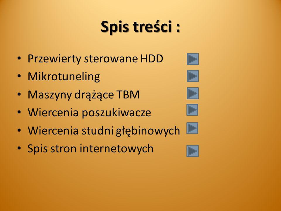 Spis treści : Przewierty sterowane HDD Mikrotuneling Maszyny drążące TBM Wiercenia poszukiwacze Wiercenia studni głębinowych Spis stron internetowych