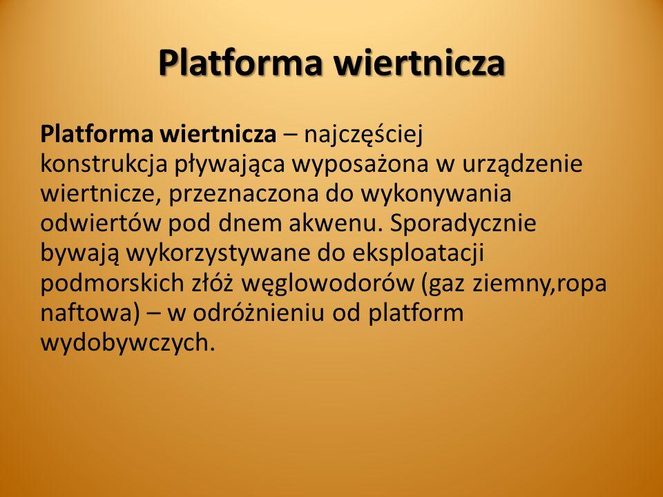 Platforma wiertnicza Platforma wiertnicza – najczęściej konstrukcja pływająca wyposażona w urządzenie wiertnicze, przeznaczona do wykonywania odwiertów pod dnem akwenu.