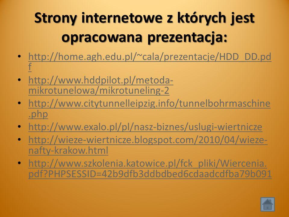 Strony internetowe z których jest opracowana prezentacja: http://home.agh.edu.pl/~cala/prezentacje/HDD_DD.pd f http://home.agh.edu.pl/~cala/prezentacje/HDD_DD.pd f http://www.hddpilot.pl/metoda- mikrotunelowa/mikrotuneling-2 http://www.hddpilot.pl/metoda- mikrotunelowa/mikrotuneling-2 http://www.citytunnelleipzig.info/tunnelbohrmaschine.php http://www.citytunnelleipzig.info/tunnelbohrmaschine.php http://www.exalo.pl/pl/nasz-biznes/uslugi-wiertnicze http://wieze-wiertnicze.blogspot.com/2010/04/wieze- nafty-krakow.html http://wieze-wiertnicze.blogspot.com/2010/04/wieze- nafty-krakow.html http://www.szkolenia.katowice.pl/fck_pliki/Wiercenia.