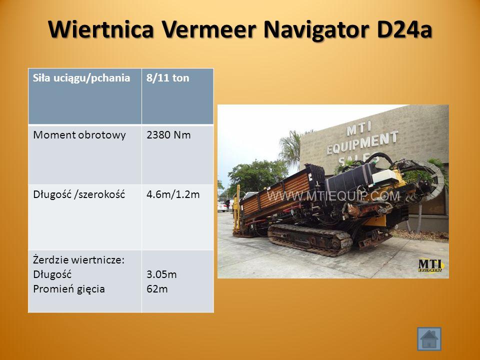 Wiertnica Vermeer Navigator D24a Siła uciągu/pchania8/11 ton Moment obrotowy2380 Nm Długość /szerokość4.6m/1.2m Żerdzie wiertnicze: Długość Promień gięcia 3.05m 62m