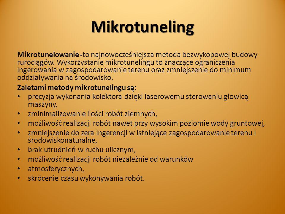 Mikrotuneling Mikrotunelowanie -to najnowocześniejsza metoda bezwykopowej budowy rurociągów. Wykorzystanie mikrotunelingu to znaczące ograniczenia ing