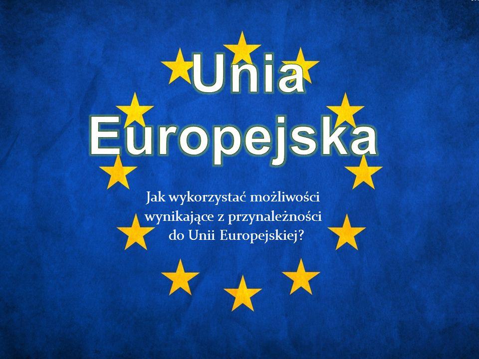 Jak wykorzystać możliwości wynikające z przynależności do Unii Europejskiej?