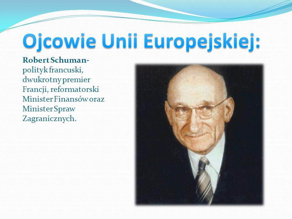Robert Schuman- polityk francuski, dwukrotny premier Francji, reformatorski Minister Finansów oraz Minister Spraw Zagranicznych.