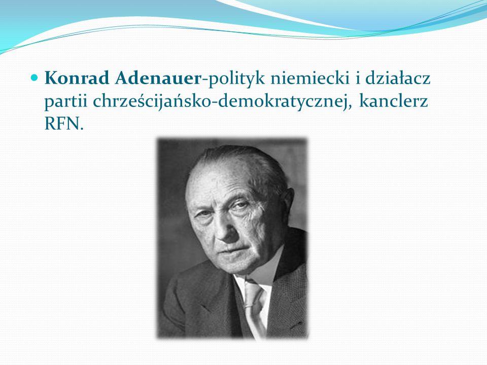 Konrad Adenauer-polityk niemiecki i działacz partii chrześcijańsko-demokratycznej, kanclerz RFN.