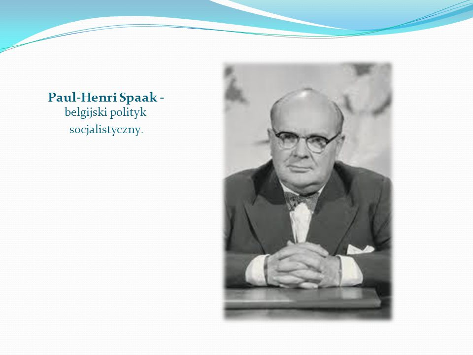 Paul-Henri Spaak - belgijski polityk socjalistyczny.