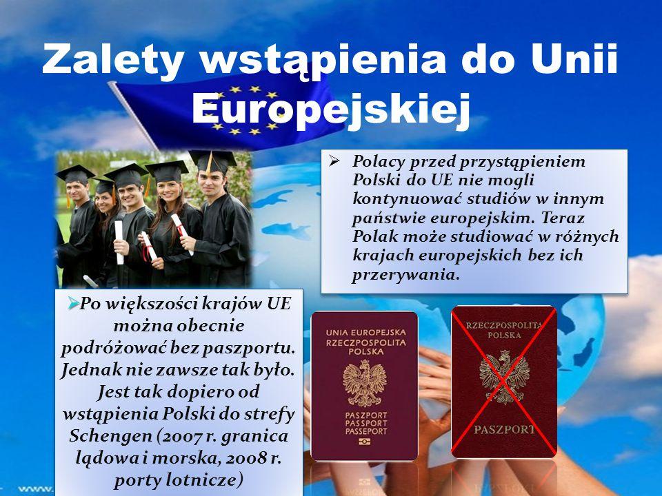 Zalety wstąpienia do Unii Europejskiej Polacy przed przystąpieniem Polski do UE nie mogli kontynuować studiów w innym państwie europejskim.